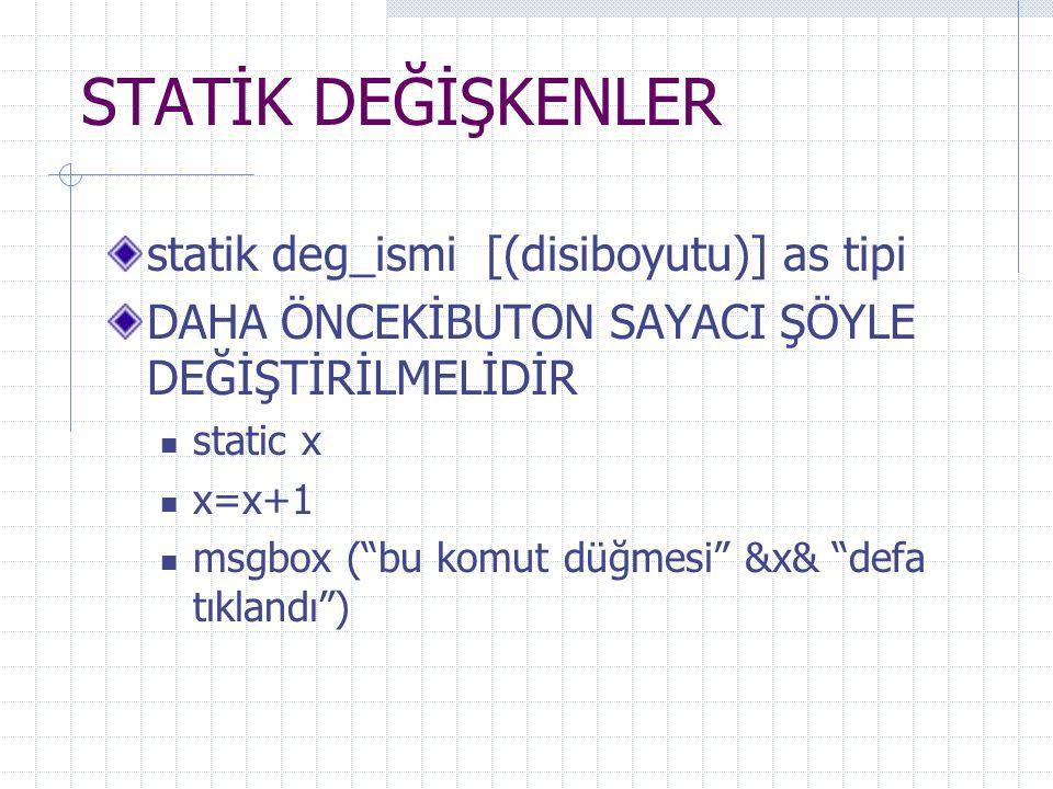 STATİK DEĞİŞKENLER statik deg_ismi [(disiboyutu)] as tipi